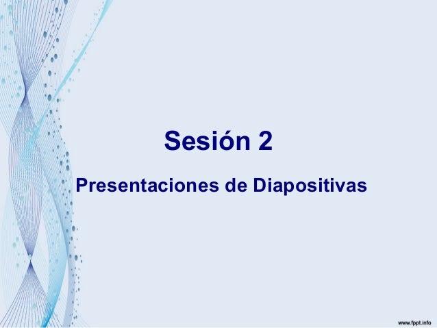 Sesión 2 Presentaciones de Diapositivas