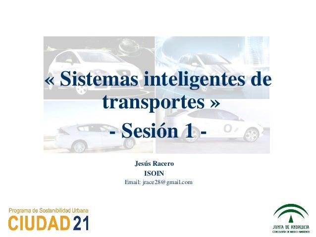 « Sistemas inteligentes de transportes » - Sesión 1 - Jesús Racero ISOIN Email: jrace28@gmail.com