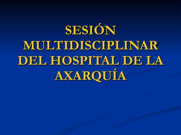 SESIÓN MULTIDISCIPLINAR DEL HOSPITAL DE LA AXARQUÍA