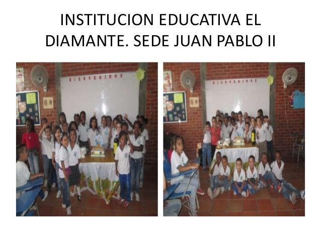 INSTITUCION EDUCATIVA EL DIAMANTE. SEDE JUAN PABLO II