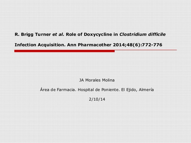 R. Brigg Turner et al. Role of Doxycycline in Clostridium difficile  Infection Acquisition. Ann Pharmacother 2014;48(6):77...