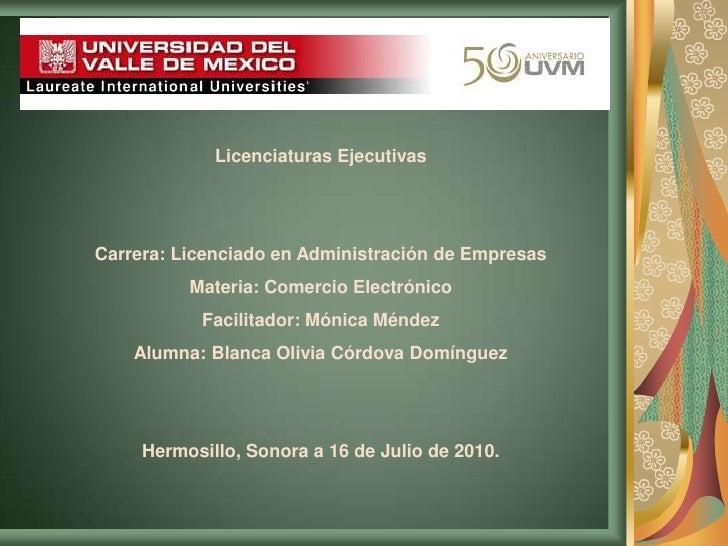 Licenciaturas Ejecutivas<br />Carrera: Licenciado en Administración de Empresas<br />Materia: Comercio Electrónico<br />Fa...