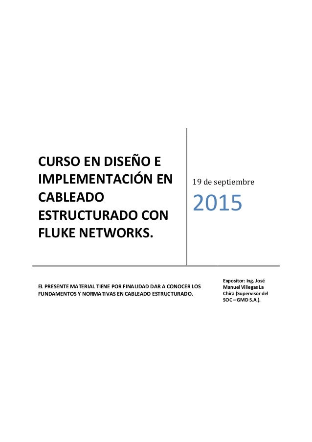 CURSO EN DISEÑO E IMPLEMENTACIÓN EN CABLEADO ESTRUCTURADO CON FLUKE NETWORKS. 19 de septiembre 2015 EL PRESENTE MATERIAL T...