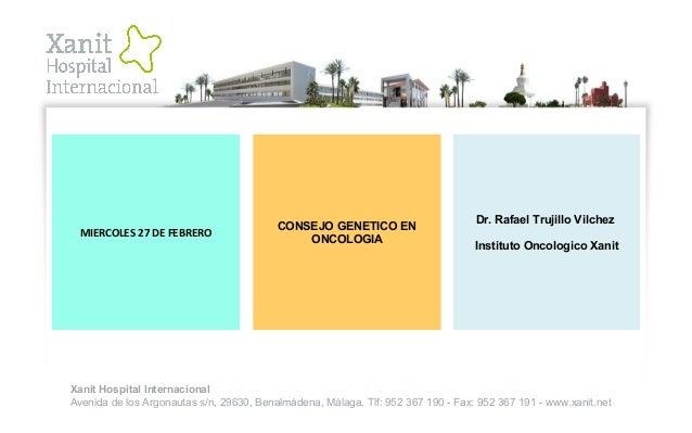 Xanit Hospital Internacional Avenida de los Argonautas s/n, 29630, Benalmádena, Málaga. Tlf: 952 367 190 - Fax: 952 367 19...