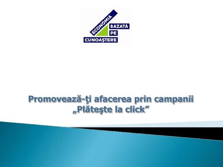 "Promoveaza-ti afacerea prin campanii ""plateste la click"""
