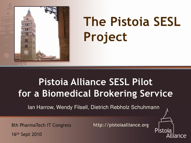 The Pistoia SESL                             Project  An Emerging Vehicle for SESL Pilot       Pistoia Alliance Collaborat...