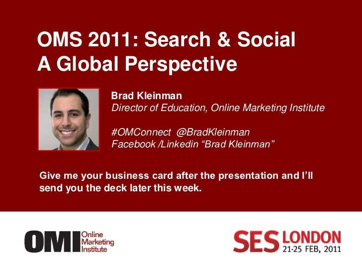 OMS 2011: Search & SocialA Global Perspective     <br />Brad Kleinman<br />Director of Education, Online Marketing Institu...