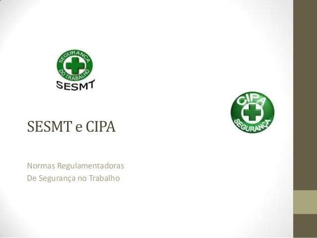 SESMT e CIPANormas RegulamentadorasDe Segurança no Trabalho