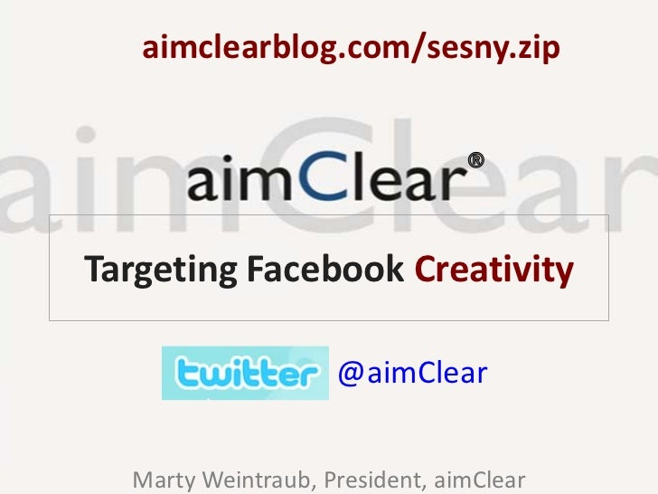 aimclearblog.com/sesny.zipTargeting Facebook Creativity                    @aimClear  Marty Weintraub, President, aimClear