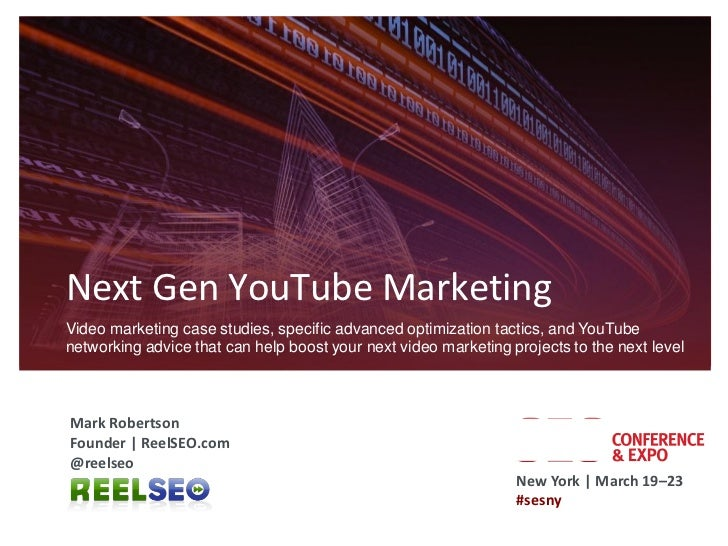 Next Gen YouTube MarketingVideo marketing case studies, specific advanced optimization tactics, and YouTubenetworking advi...