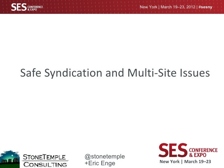 New York | March 19–23, 2012 | #sesnySafe Syndication and Multi-Site IssuesSubtitle            @stonetemple            +Er...