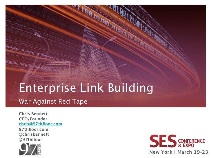 Enterprise Link BuildingWar Against Red TapeChris BennettCEO/Founderchris@97thfloor.com97thfloor.com@chrisbennett@97thfloor  ...