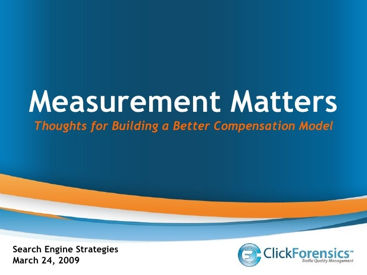 Measurement Matters Thoughts for Building a Better Compensation Model Search Engine Strategies March 24, 2009