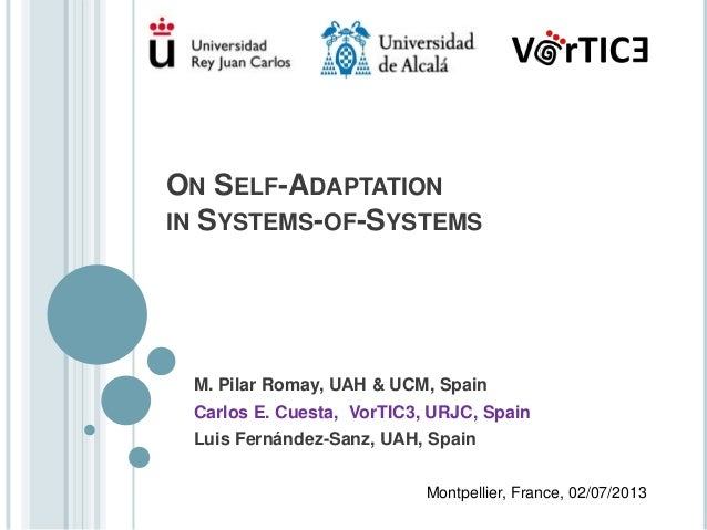 ON SELF-ADAPTATION IN SYSTEMS-OF-SYSTEMS M. Pilar Romay, UAH & UCM, Spain Carlos E. Cuesta, VorTIC3, URJC, Spain Luis Fern...