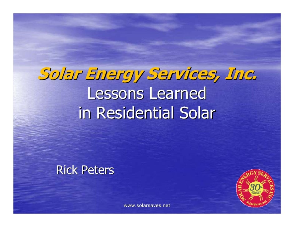 Solar Energy Services, Inc.         Lessons Learned       in Residential Solar     Rick Peters                  www.solars...