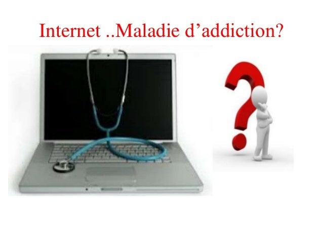 Internet ..Maladie d'addiction?