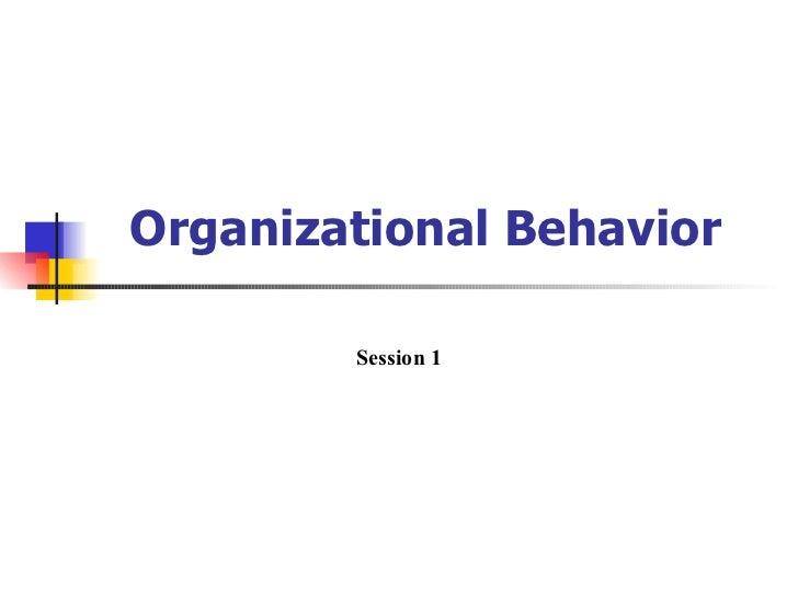 Organizational Behavior        Session 1