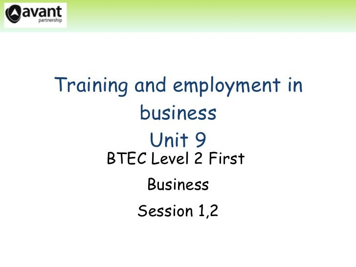 Training and employment in business Unit 9 BTEC Level 2 First  Business Session 1,2