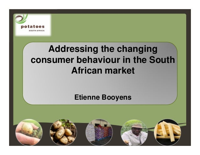 Addressing the changing consumer behaviour in the South African market Etienne Booyens
