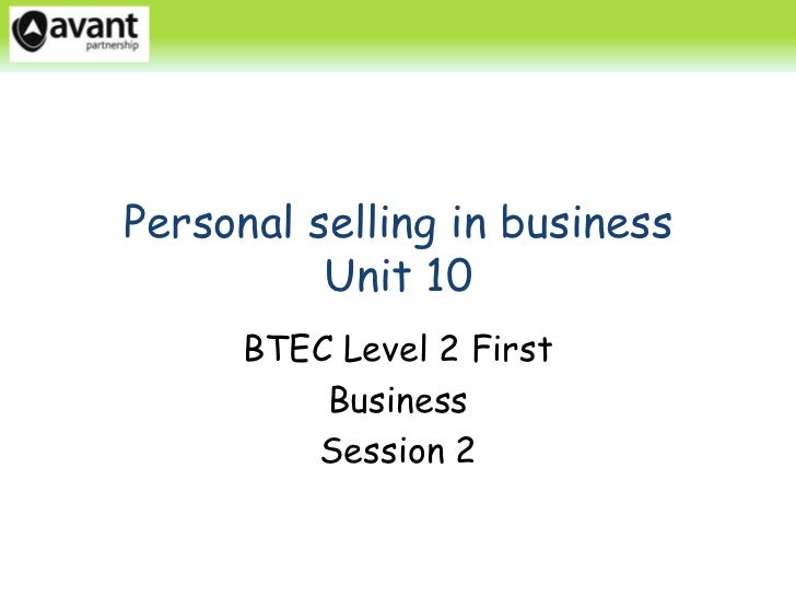 Personal selling in business          Unit 10      BTEC Level 2 First          Business         Session 2