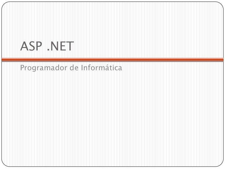 ASP .NET<br />Programador de Informática<br />