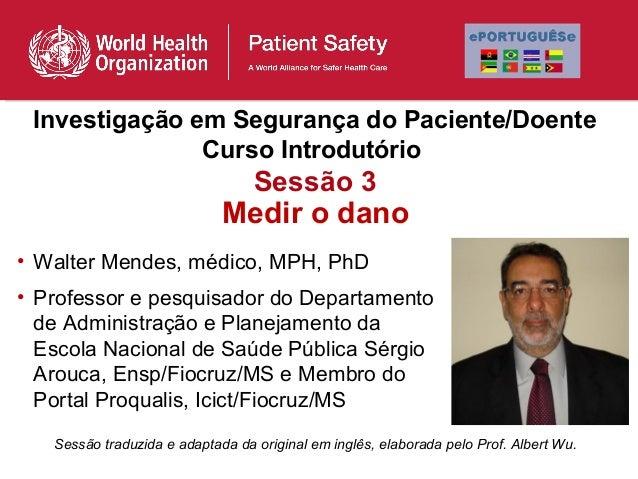 Investigação em Segurança do Paciente/Doente               Curso Introdutório                                  Sessão 3   ...