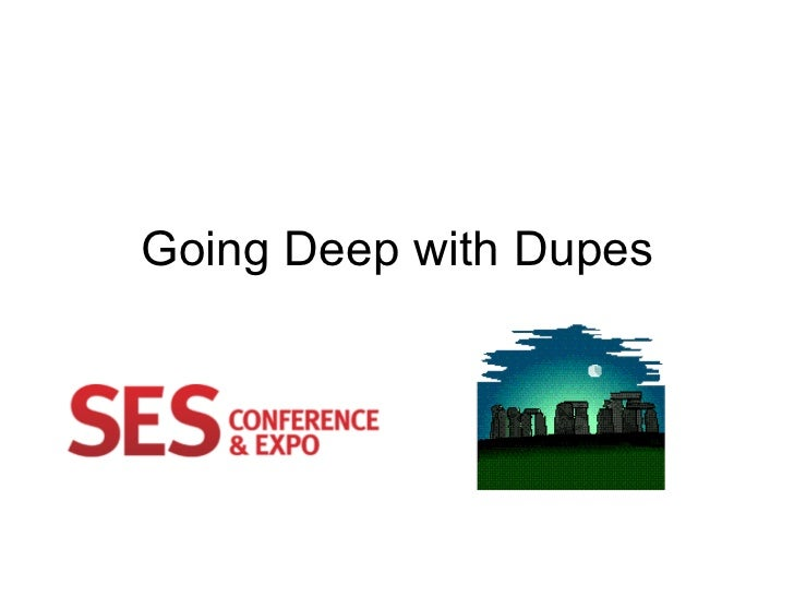 Going Deep with Dupes