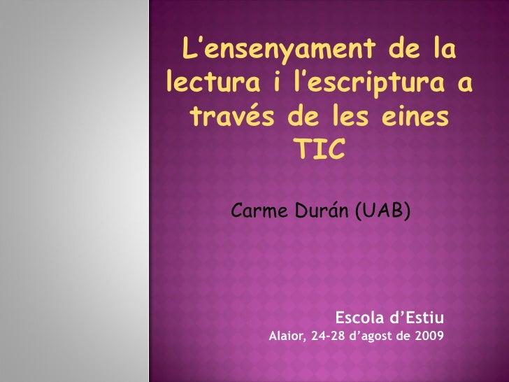 L'ensenyament de la lectura i l'escriptura a   través de les eines           TIC       Carme Durán (UAB)                  ...