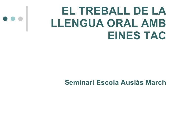EL TREBALL DE LA LLENGUA ORAL AMB EINES TAC Seminari Escola Ausiàs March