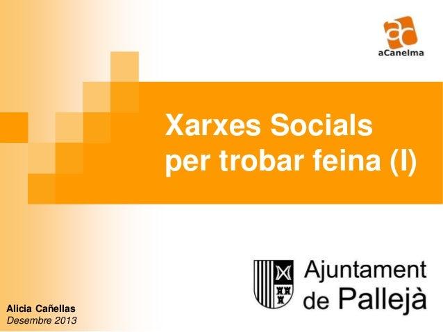 Xarxes Socials per trobar feina (I)  Alicia Cañellas Desembre 2013