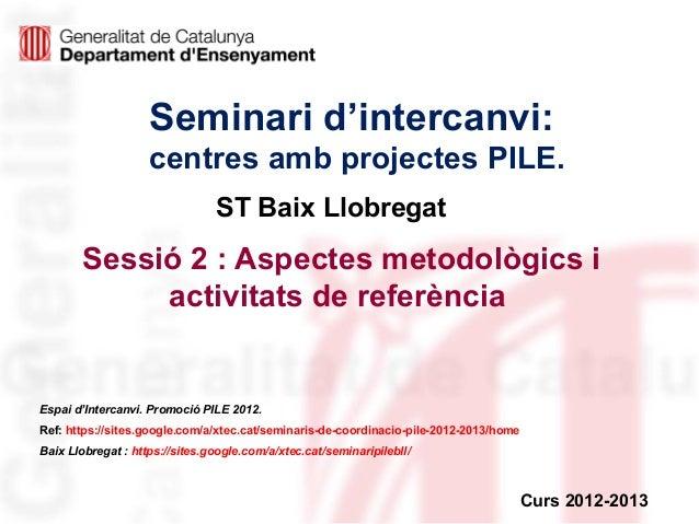 Seminari d'intercanvi:                    centres amb projectes PILE.                                ST Baix Llobregat    ...