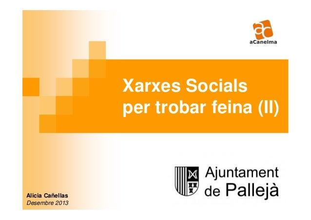 Xarxes Socials per trobar feina (II)  Alicia Cañellas Desembre 2013