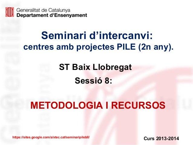 Seminari d'intercanvi: centres amb projectes PILE (2n any). ST Baix Llobregat Sessió 8:  METODOLOGIA I RECURSOS  https://s...
