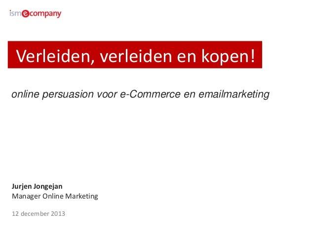 Verleiden, verleiden en kopen! online persuasion voor e-Commerce en emailmarketing  Jurjen Jongejan Manager Online Marketi...