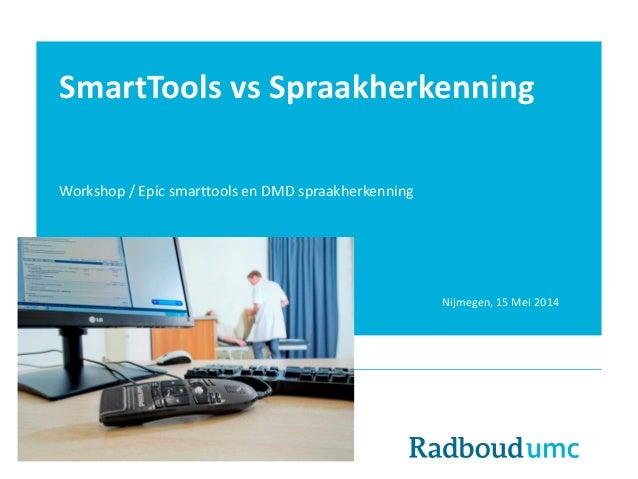 SmartTools vs Spraakherkenning Workshop / Epic smarttools en DMD spraakherkenning Laurens de Groot Micha Holla Arjen Noord...