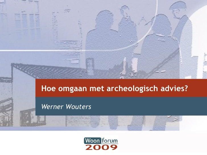 Hoe omgaan met archeologisch advies? Werner Wouters