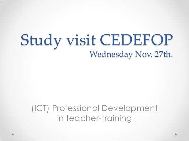 Study visit CEDEFOP Wednesday Nov. 27th.  (ICT) Professional Development in teacher-training