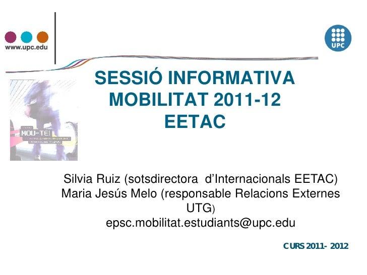 www.upc.edu                   SESSIÓ INFORMATIVA                    MOBILITAT 2011-12                         EETAC       ...