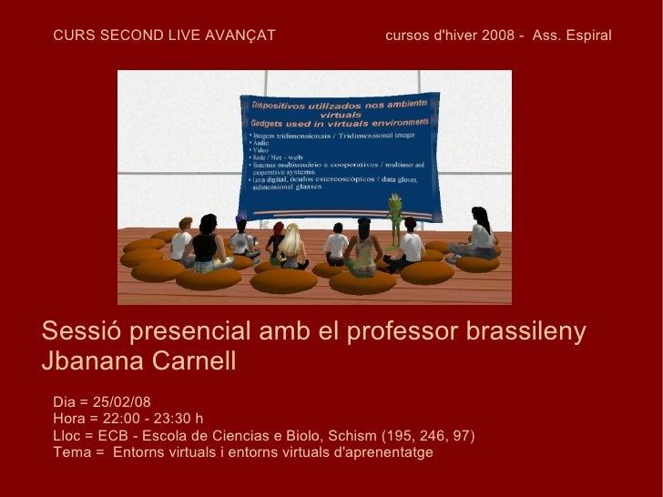 CURS SECOND LIVE AVANÇAT  cursos d'hiver 2008 -  Ass. Espiral  Sessió presencial amb el professor brassileny Jbanana Carne...