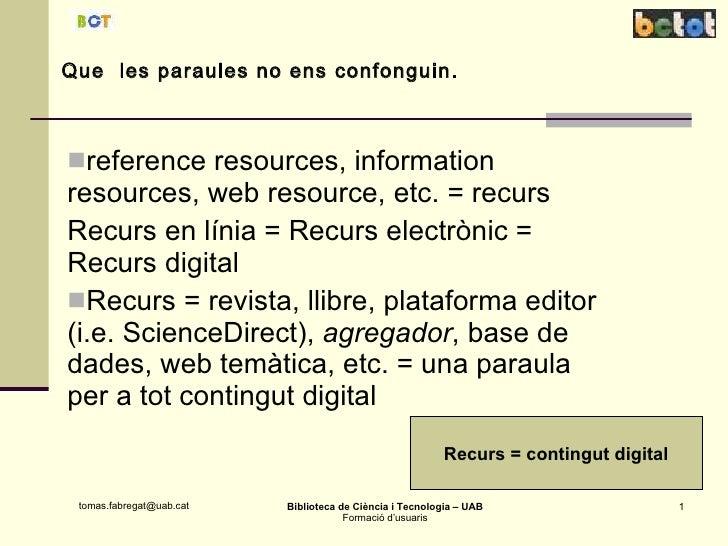 Que  les paraules no ens confonguin. <ul><li>reference resources, information resources, web resource, etc. = recurs </li>...