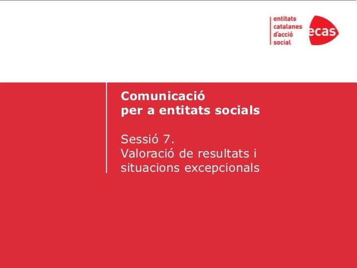 Comunicació per a entitats social 2010. Sessió 7: Valoració de resultats i situacions excepcionals