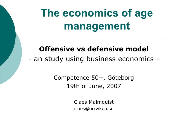 The economics of age management Offensive vs defensive model - an study using business economics - Competence 50+, Götebor...