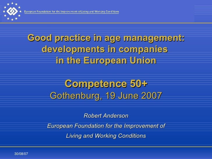 Good practice in age management: developments in companies  in the European Union Competence 50+ Gothenburg, 19 June 2007 ...