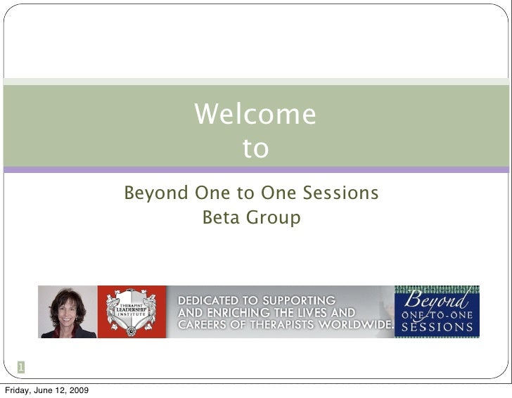 Welcome                                   to                         Beyond One to One Sessions                           ...