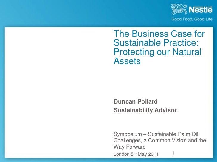 The Business Case forSustainable Practice:Protecting our NaturalAssetsDuncan PollardSustainability AdvisorSymposium – Sust...