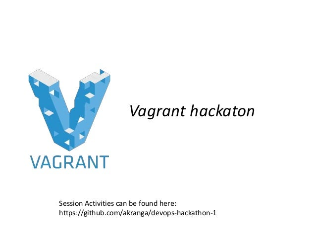 Vagrant hackaton Session Activities can be found here: https://github.com/akranga/devops-hackathon-1
