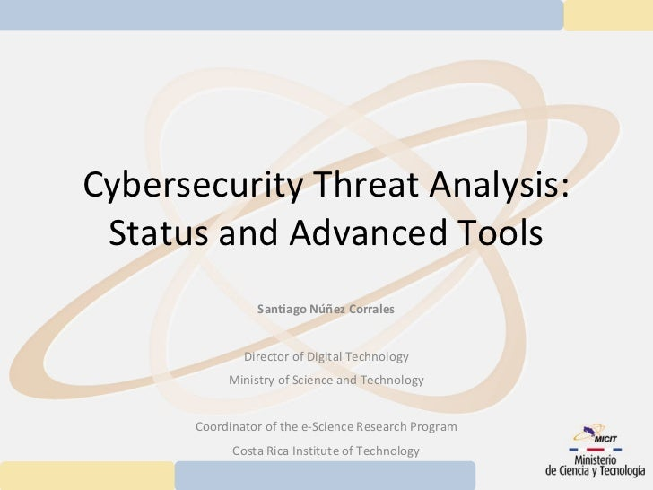 Cybersecurity Threat Analysis: Status and Advanced Tools                Santiago Núñez Corrales              Director of D...