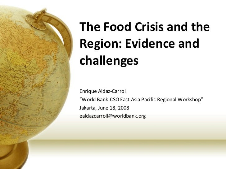 "The Food Crisis and the Region: Evidence and challenges Enrique Aldaz-Carroll "" World Bank-CSO East Asia Pacific Regional ..."