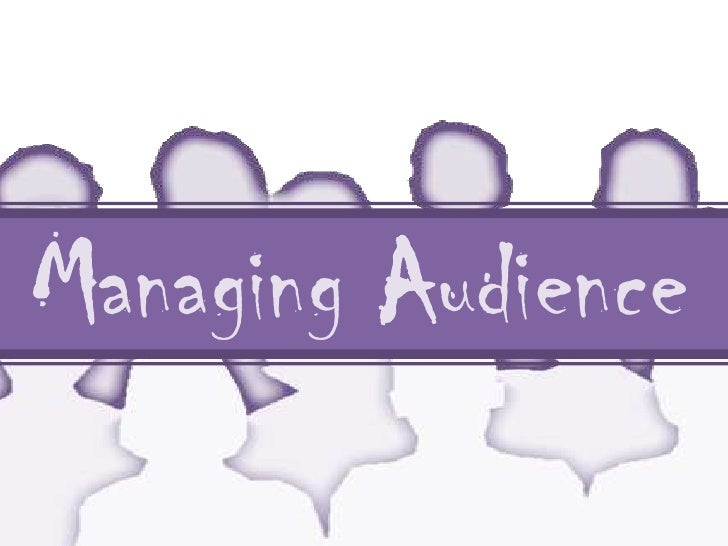 Managing Audience