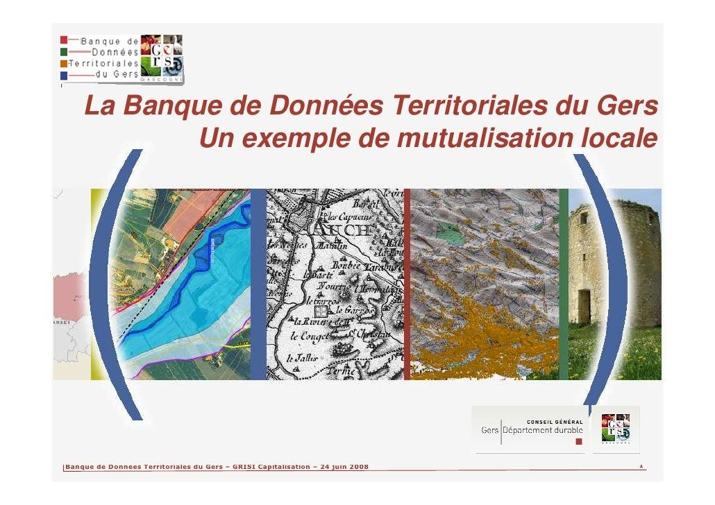 La Banque de Données Territoriales du Gers            Un exemple de mutualisation locale                                  ...